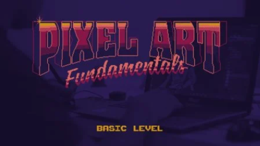 Pixel Art Fundamentals: Create Pixel Art for Games