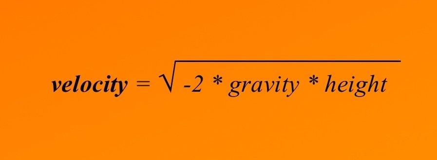 Velocity = √(-2 * Gravity * Height))